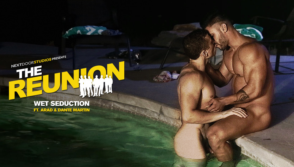 The Reunion: Wet Seduction – Dante Martin & Arad